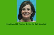 Southlake Teacher Arrested for DWI ..Report on Recent Arrests