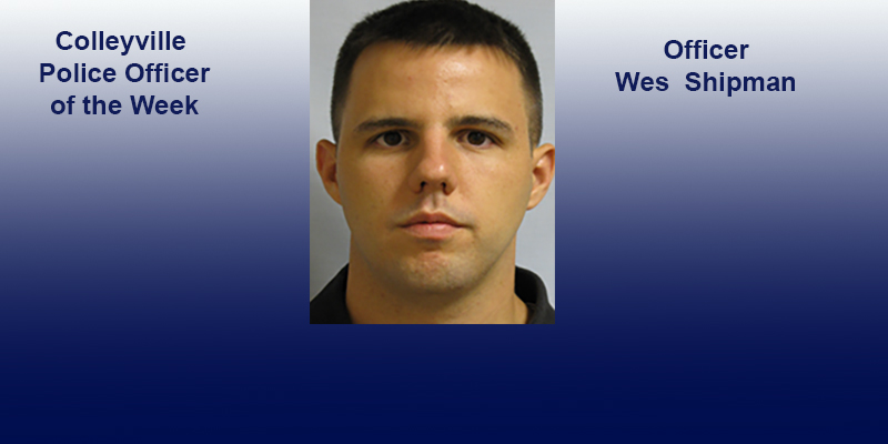Colleyville Officer of the Week, Wes Shipman Badge #207..Arrests and Crime as Reported by the Colleyville Police Dept.